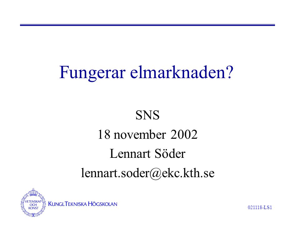 021118-LS1 Fungerar elmarknaden SNS 18 november 2002 Lennart Söder lennart.soder@ekc.kth.se