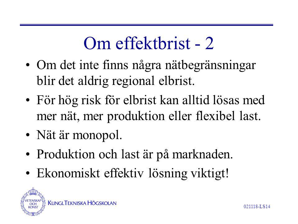 021118-LS14 Om effektbrist - 2 Om det inte finns några nätbegränsningar blir det aldrig regional elbrist. För hög risk för elbrist kan alltid lösas me