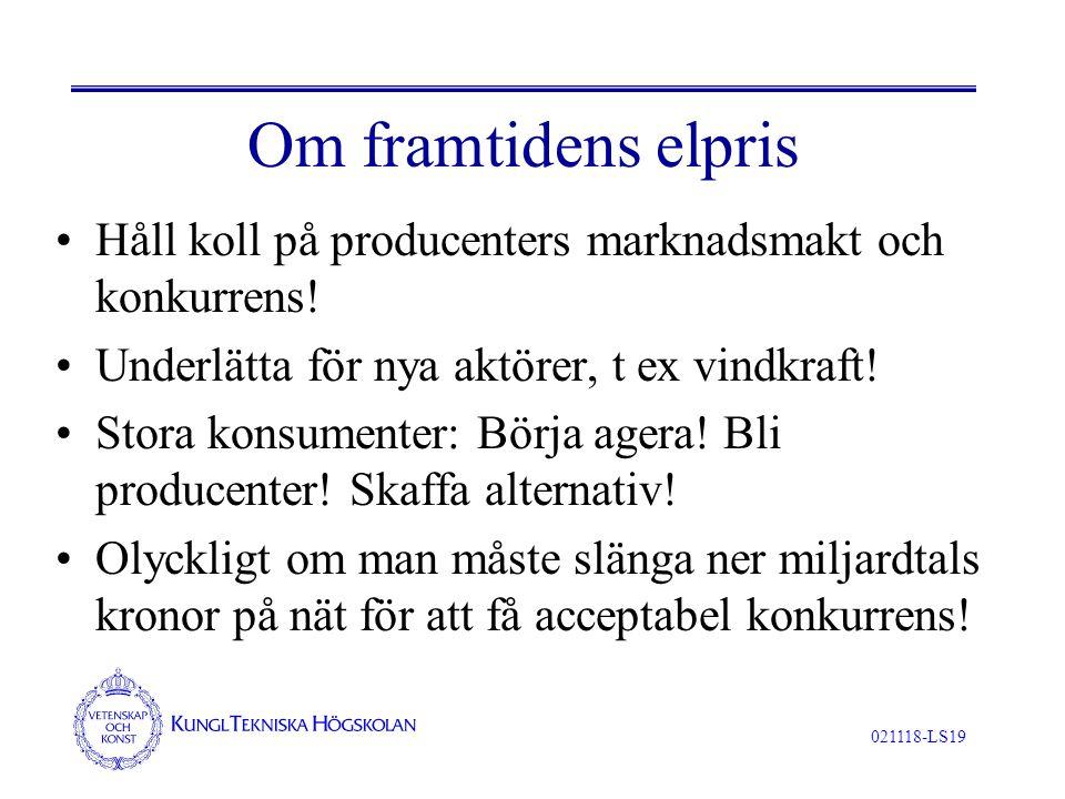 021118-LS19 Om framtidens elpris Håll koll på producenters marknadsmakt och konkurrens! Underlätta för nya aktörer, t ex vindkraft! Stora konsumenter: