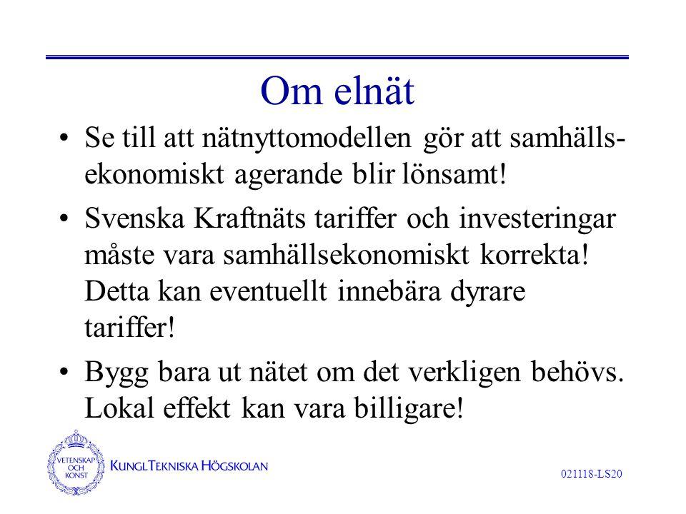 021118-LS20 Om elnät Se till att nätnyttomodellen gör att samhälls- ekonomiskt agerande blir lönsamt! Svenska Kraftnäts tariffer och investeringar mås