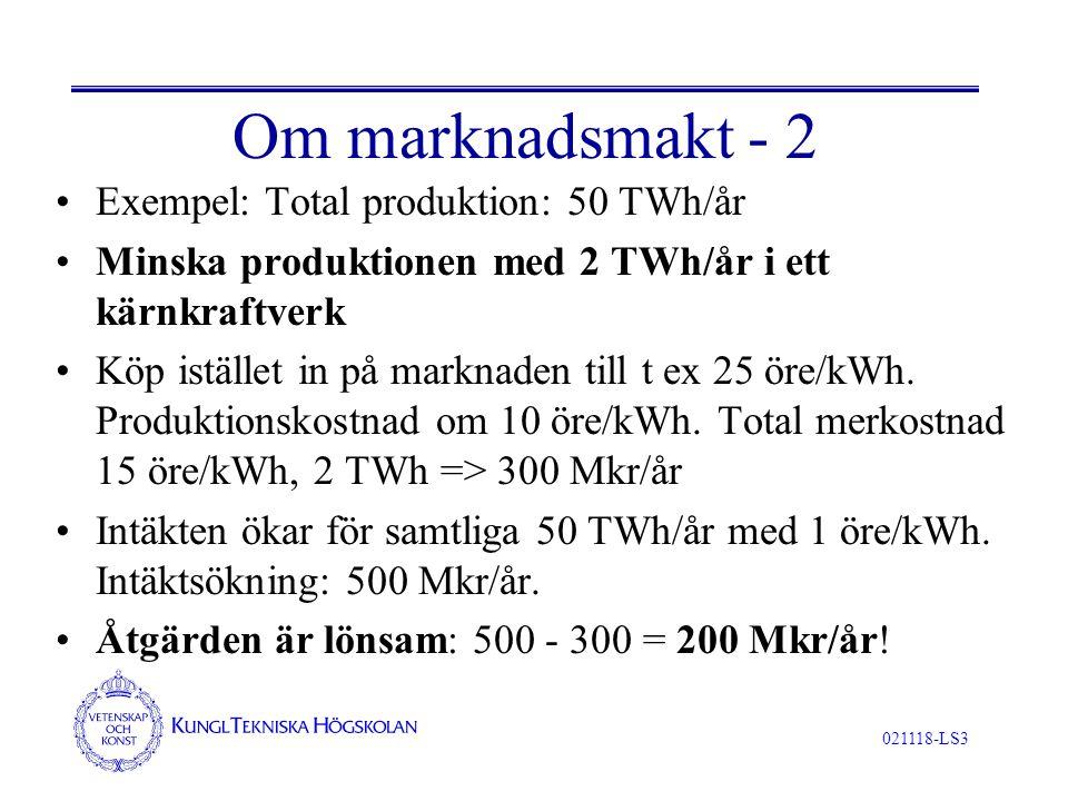 021118-LS3 Om marknadsmakt - 2 Exempel: Total produktion: 50 TWh/år Minska produktionen med 2 TWh/år i ett kärnkraftverk Köp istället in på marknaden till t ex 25 öre/kWh.