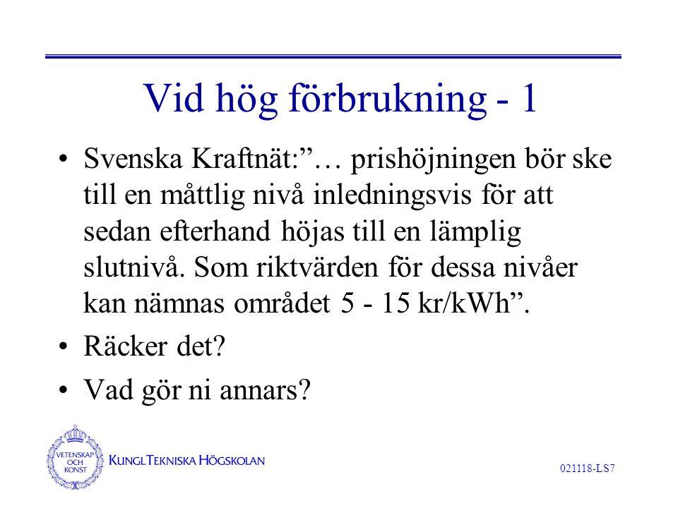 021118-LS7 Vid hög förbrukning - 1 Svenska Kraftnät: … prishöjningen bör ske till en måttlig nivå inledningsvis för att sedan efterhand höjas till en lämplig slutnivå.