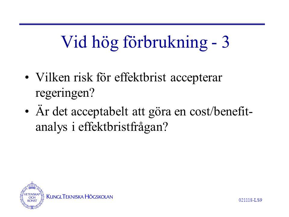 021118-LS9 Vid hög förbrukning - 3 Vilken risk för effektbrist accepterar regeringen? Är det acceptabelt att göra en cost/benefit- analys i effektbris