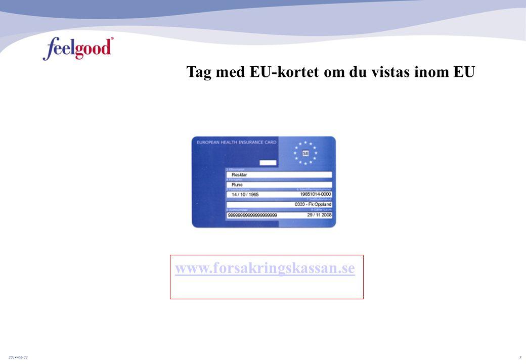 2014-08-239 www.forsakringskassan.se Tag med EU-kortet om du vistas inom EU