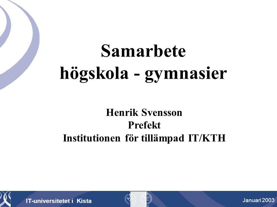 Henrik Svensson Prefekt Institutionen för tillämpad IT/KTH Samarbete högskola - gymnasier IT-universitetet i Kista Januari 2003