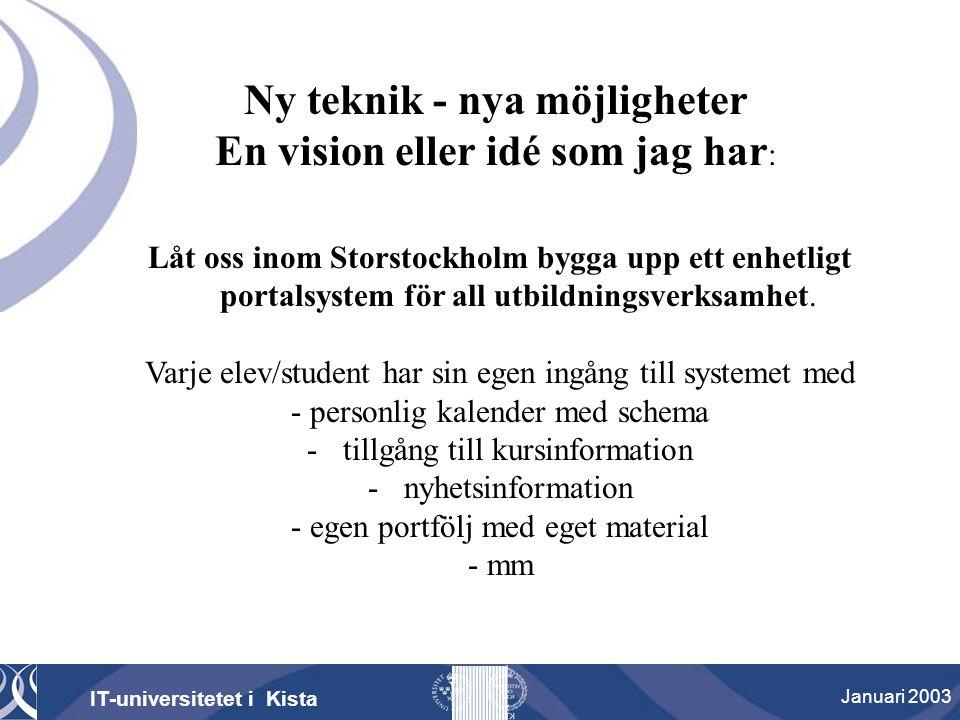 Låt oss inom Storstockholm bygga upp ett enhetligt portalsystem för all utbildningsverksamhet. Varje elev/student har sin egen ingång till systemet me