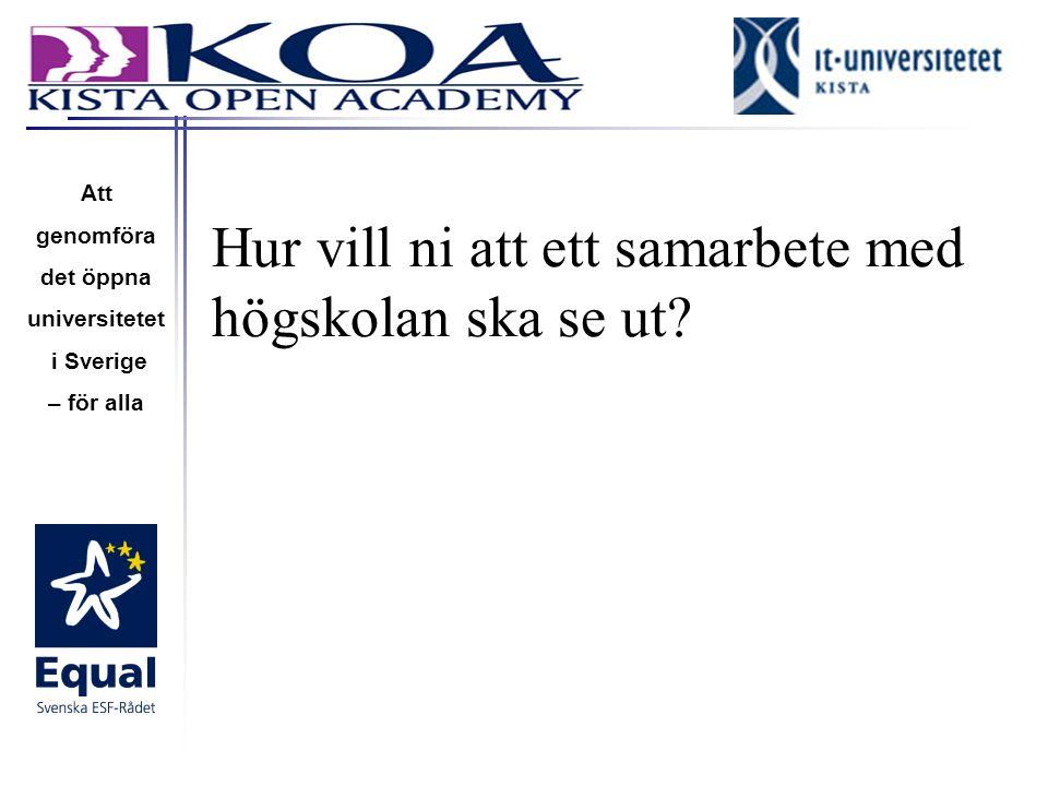 Hur vill ni att ett samarbete med högskolan ska se ut? Att genomföra det öppna universitetet i Sverige – för alla