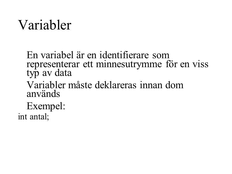 Variabler En variabel är en identifierare som representerar ett minnesutrymme för en viss typ av data Variabler måste deklareras innan dom används Exempel: int antal;