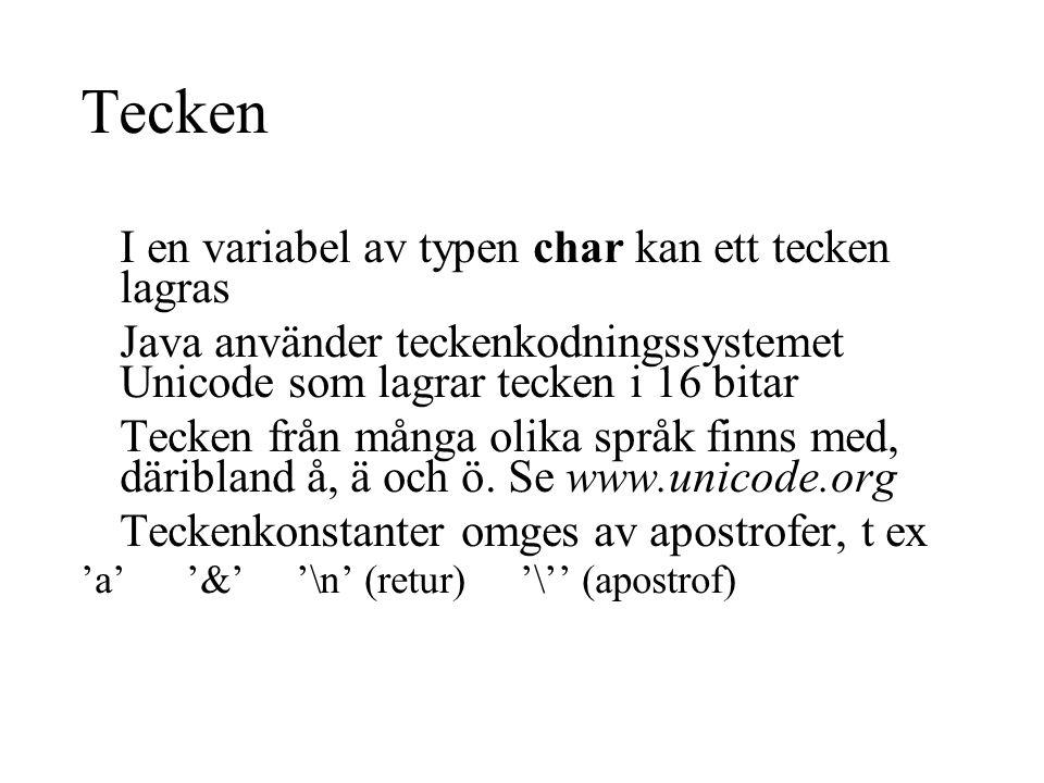 Tecken I en variabel av typen char kan ett tecken lagras Java använder teckenkodningssystemet Unicode som lagrar tecken i 16 bitar Tecken från många olika språk finns med, däribland å, ä och ö.