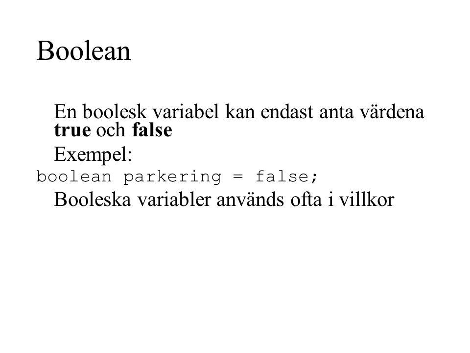 Boolean En boolesk variabel kan endast anta värdena true och false Exempel: boolean parkering = false; Booleska variabler används ofta i villkor
