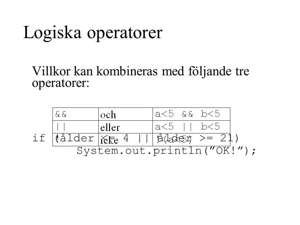 Villkor kan kombineras med följande tre operatorer: if (ålder = 21) System.out.println( OK! ); Logiska operatorer