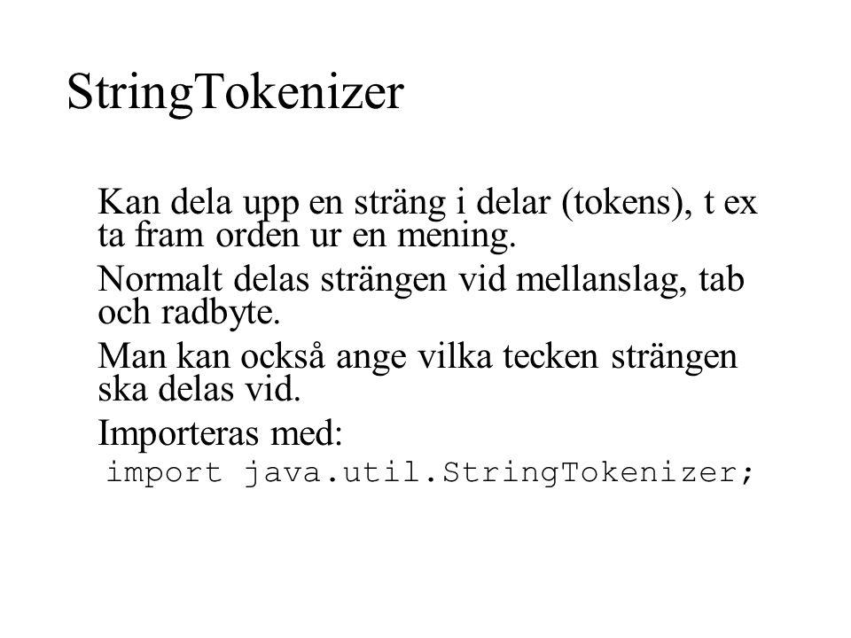 StringTokenizer Kan dela upp en sträng i delar (tokens), t ex ta fram orden ur en mening.