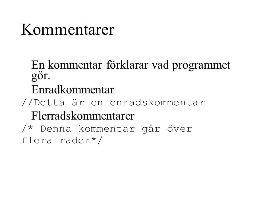 Kommentarer En kommentar förklarar vad programmet gör.