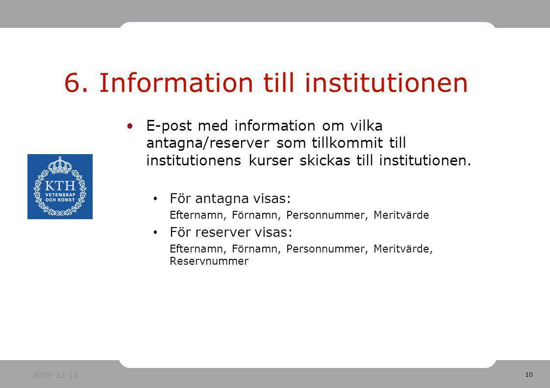 10 E-post med information om vilka antagna/reserver som tillkommit till institutionens kurser skickas till institutionen. För antagna visas: Efternamn