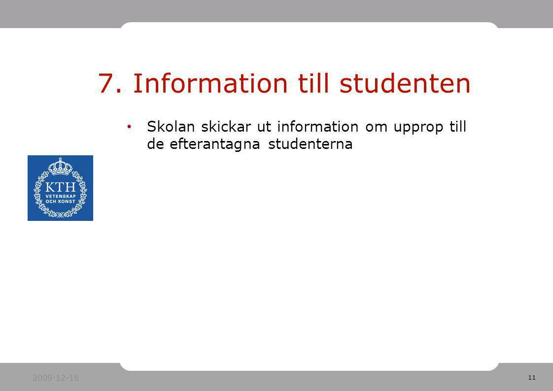 11 Skolan skickar ut information om upprop till de efterantagna studenterna 7. Information till studenten 2009-12-16