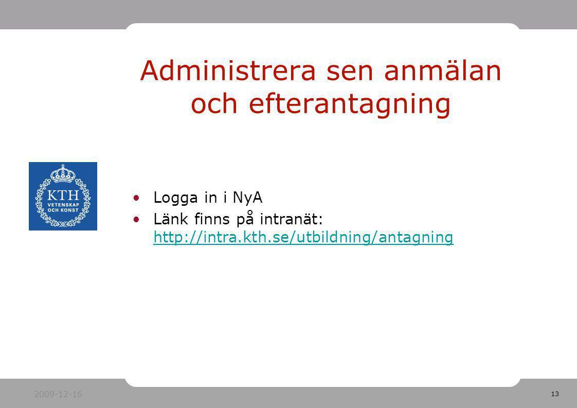 13 Logga in i NyA Länk finns på intranät: http://intra.kth.se/utbildning/antagning http://intra.kth.se/utbildning/antagning Administrera sen anmälan o