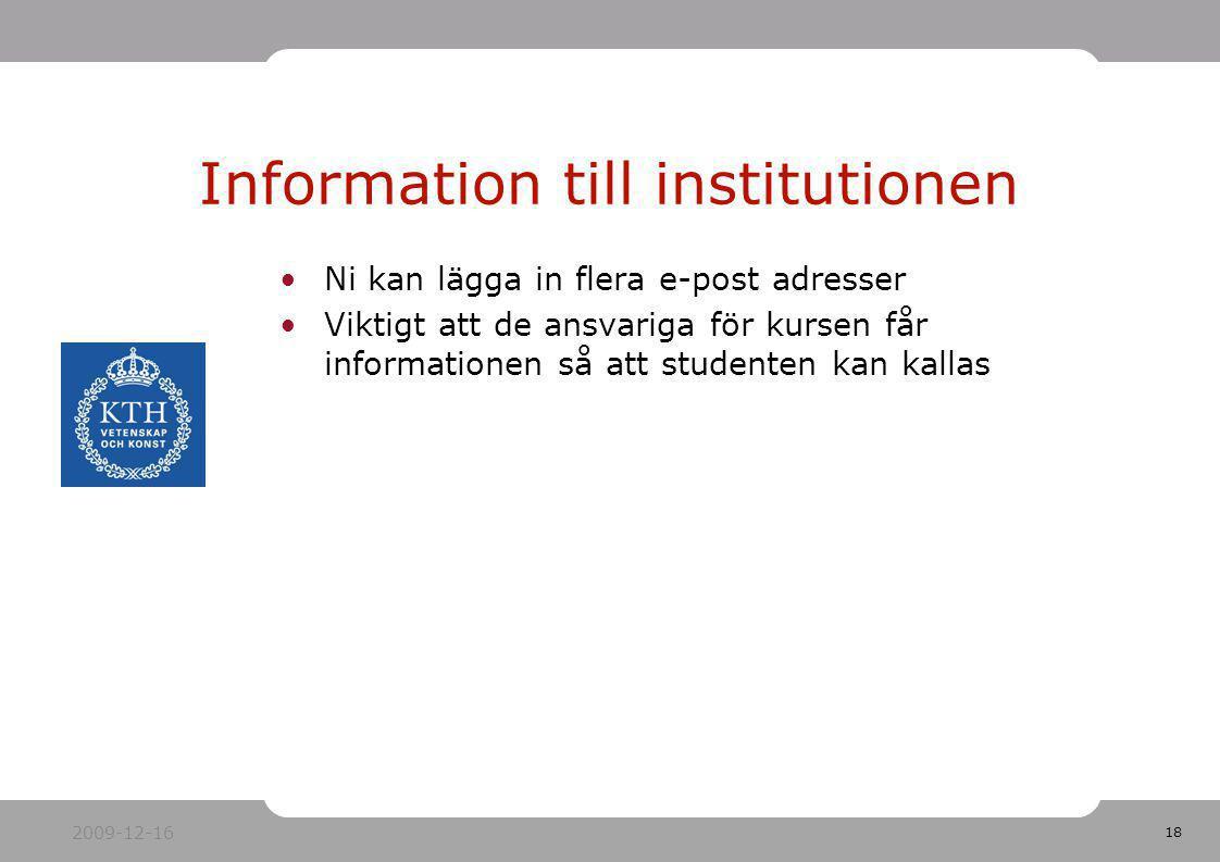 18 Ni kan lägga in flera e-post adresser Viktigt att de ansvariga för kursen får informationen så att studenten kan kallas Information till institutio