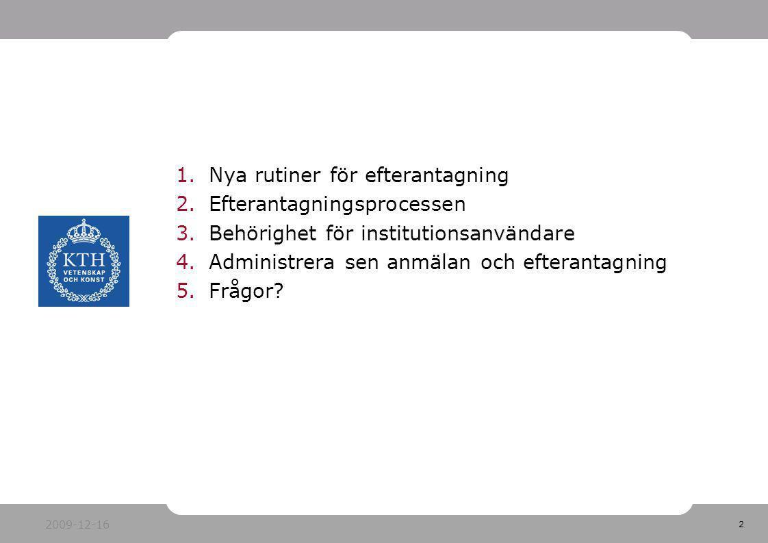 2 1.Nya rutiner för efterantagning 2.Efterantagningsprocessen 3.Behörighet för institutionsanvändare 4.Administrera sen anmälan och efterantagning 5.F