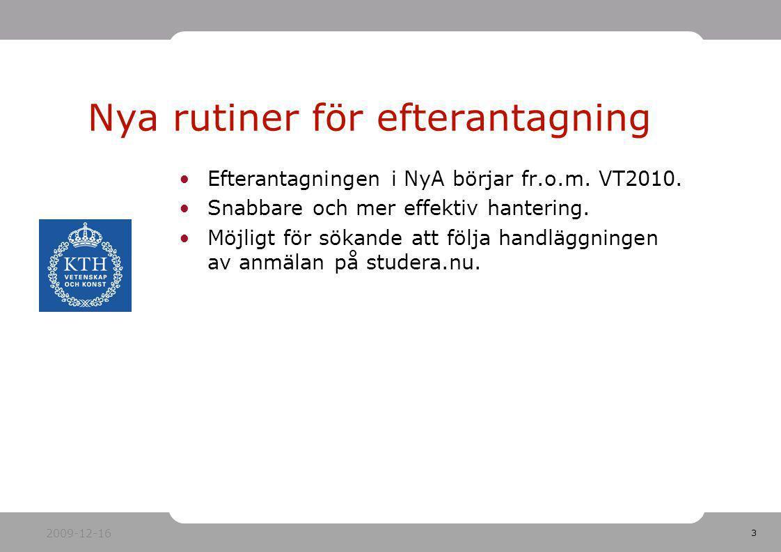 3 Efterantagningen i NyA börjar fr.o.m. VT2010. Snabbare och mer effektiv hantering. Möjligt för sökande att följa handläggningen av anmälan på studer