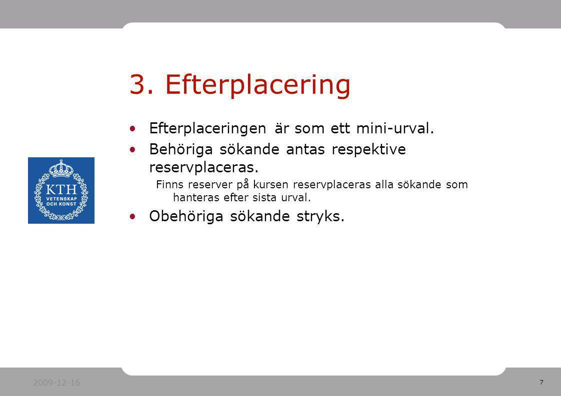 7 Efterplaceringen är som ett mini-urval. Behöriga sökande antas respektive reservplaceras. Finns reserver på kursen reservplaceras alla sökande som h