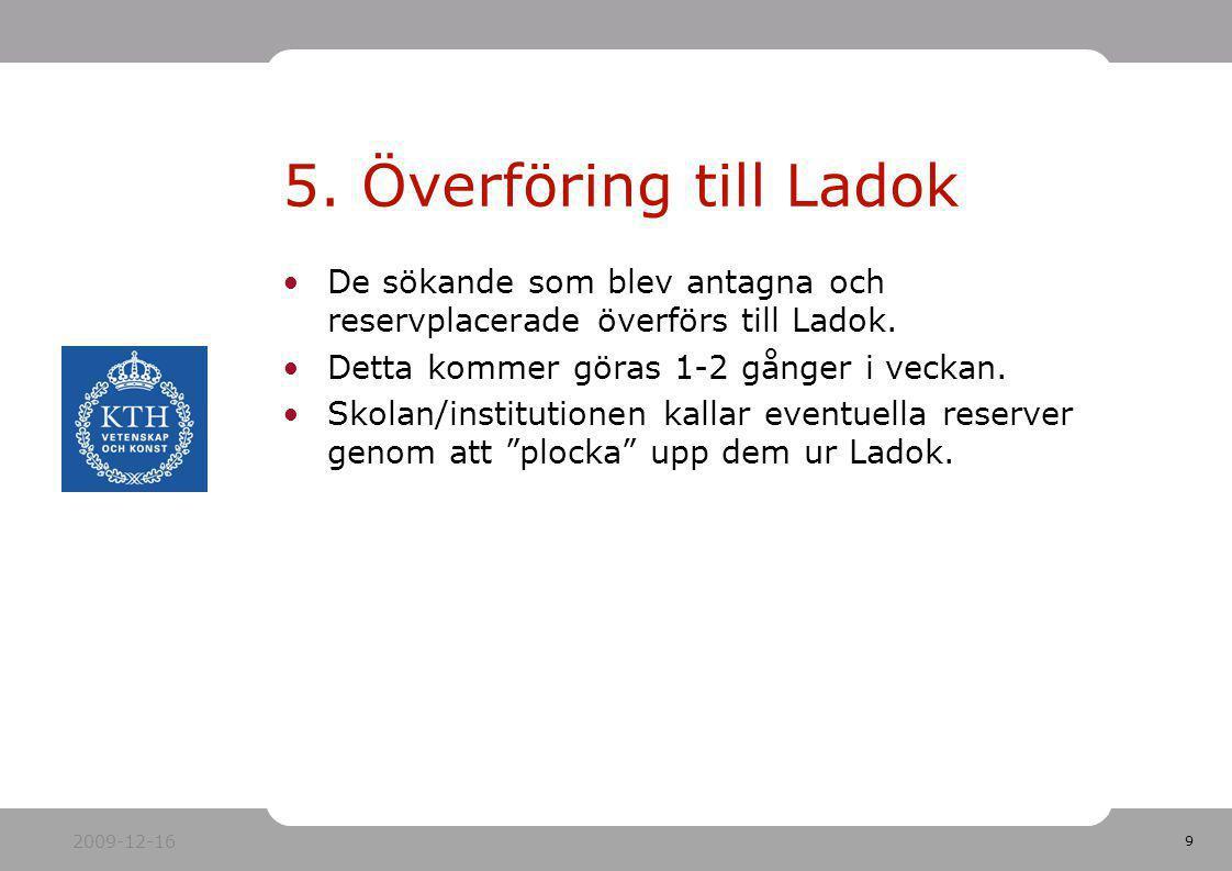 9 De sökande som blev antagna och reservplacerade överförs till Ladok. Detta kommer göras 1-2 gånger i veckan. Skolan/institutionen kallar eventuella