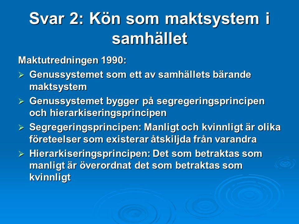 Svar 2: Kön som maktsystem i samhället Maktutredningen 1990:  Genussystemet som ett av samhällets bärande maktsystem  Genussystemet bygger på segreg