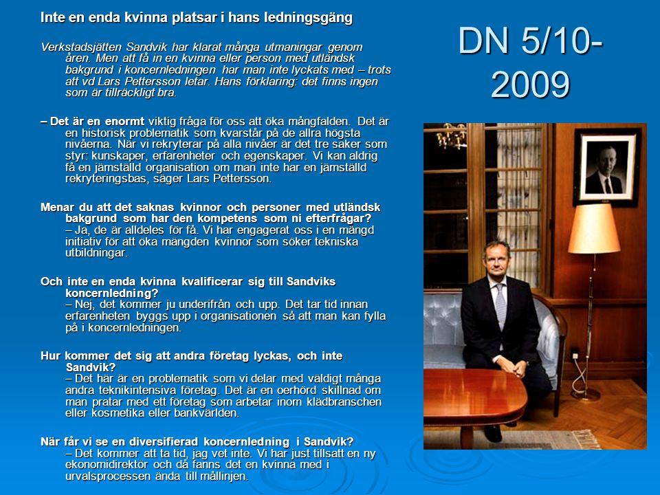 DN 5/10- 2009 Inte en enda kvinna platsar i hans ledningsgäng Verkstadsjätten Sandvik har klarat många utmaningar genom åren. Men att få in en kvinna
