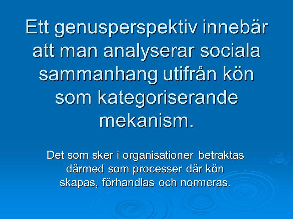 Ett genusperspektiv innebär att man analyserar sociala sammanhang utifrån kön som kategoriserande mekanism. Det som sker i organisationer betraktas dä