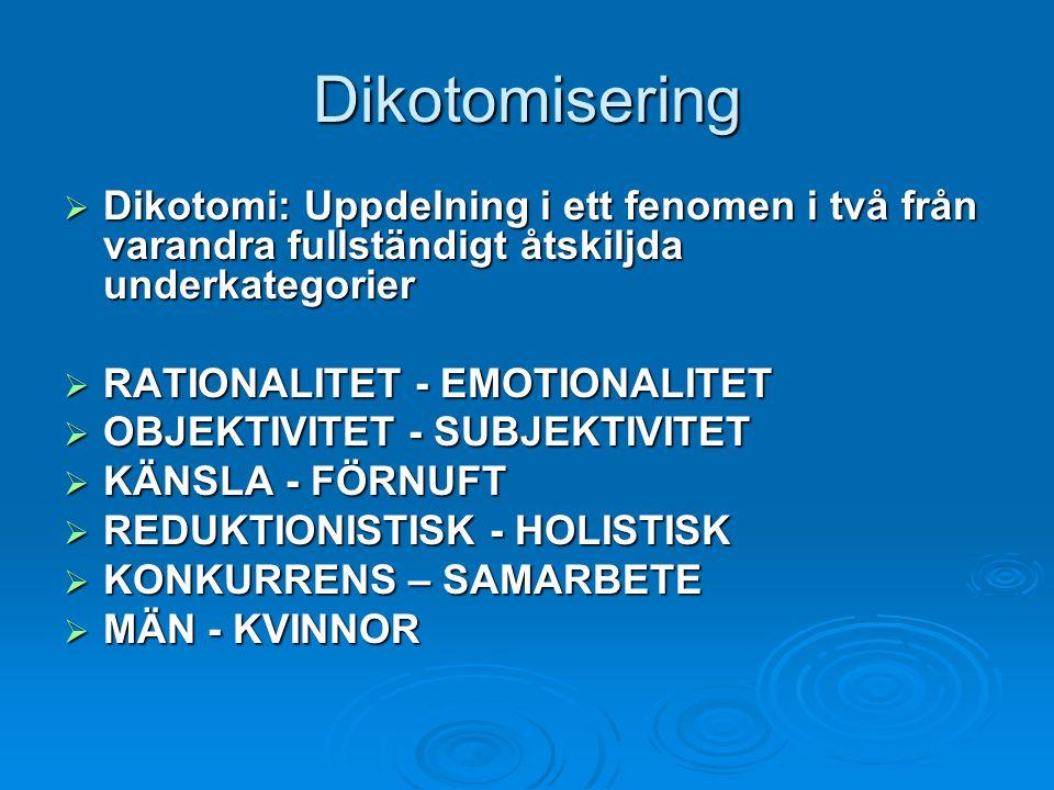 Dikotomisering  Dikotomi: Uppdelning i ett fenomen i två från varandra fullständigt åtskiljda underkategorier  RATIONALITET - EMOTIONALITET  OBJEKT