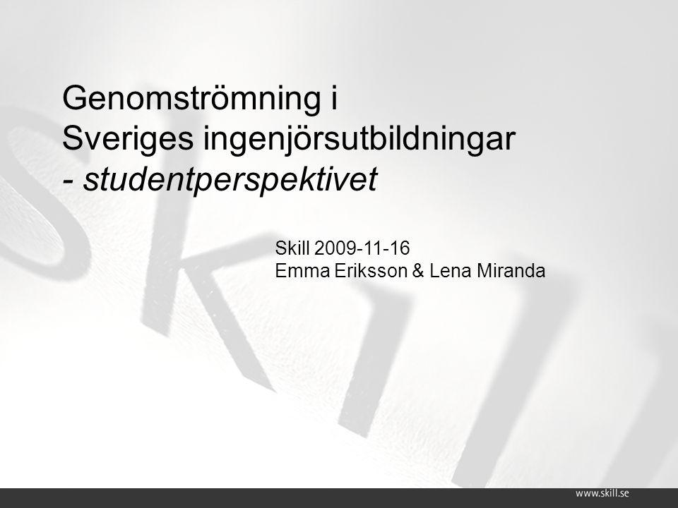 Genomströmning i Sveriges ingenjörsutbildningar - studentperspektivet Skill 2009-11-16 Emma Eriksson & Lena Miranda