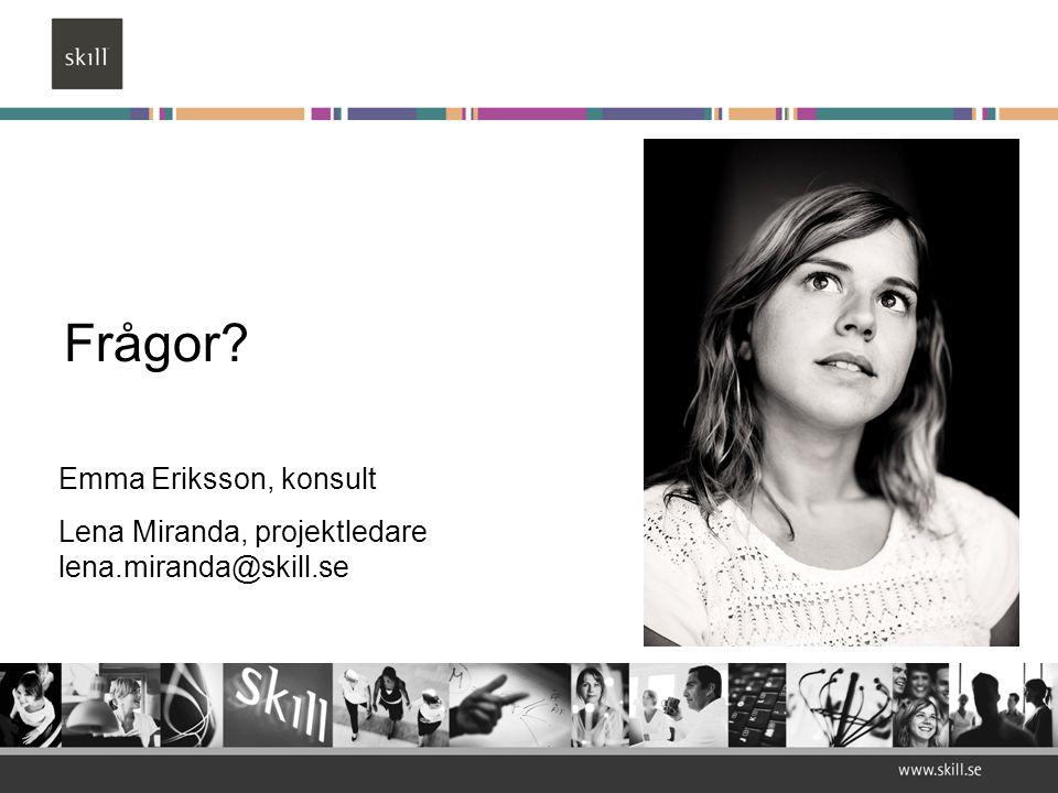 Frågor? Emma Eriksson, konsult Lena Miranda, projektledare lena.miranda@skill.se