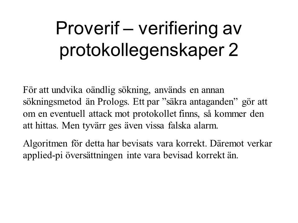 Proverif – verifiering av protokollegenskaper 2 För att undvika oändlig sökning, används en annan sökningsmetod än Prologs.