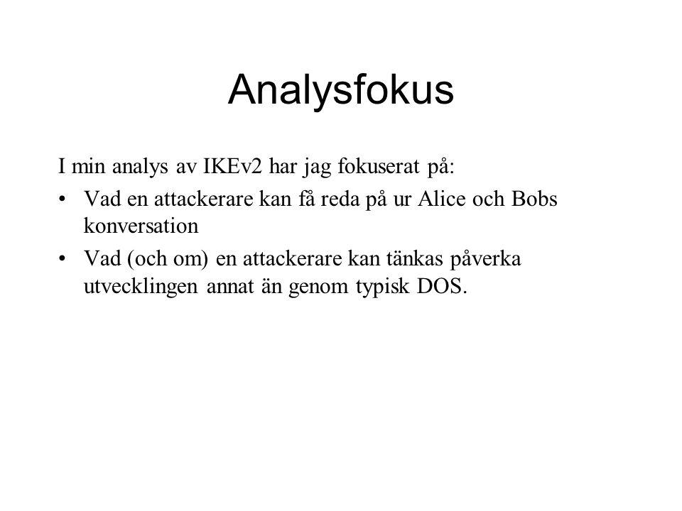 Analysfokus I min analys av IKEv2 har jag fokuserat på: Vad en attackerare kan få reda på ur Alice och Bobs konversation Vad (och om) en attackerare kan tänkas påverka utvecklingen annat än genom typisk DOS.
