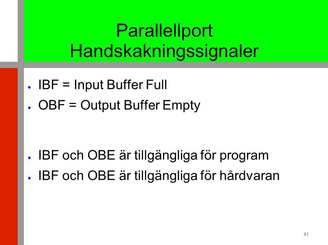 41 Parallellport Handskakningssignaler ● IBF = Input Buffer Full ● OBF = Output Buffer Empty ● IBF och OBE är tillgängliga för program ● IBF och OBE är tillgängliga för hårdvaran