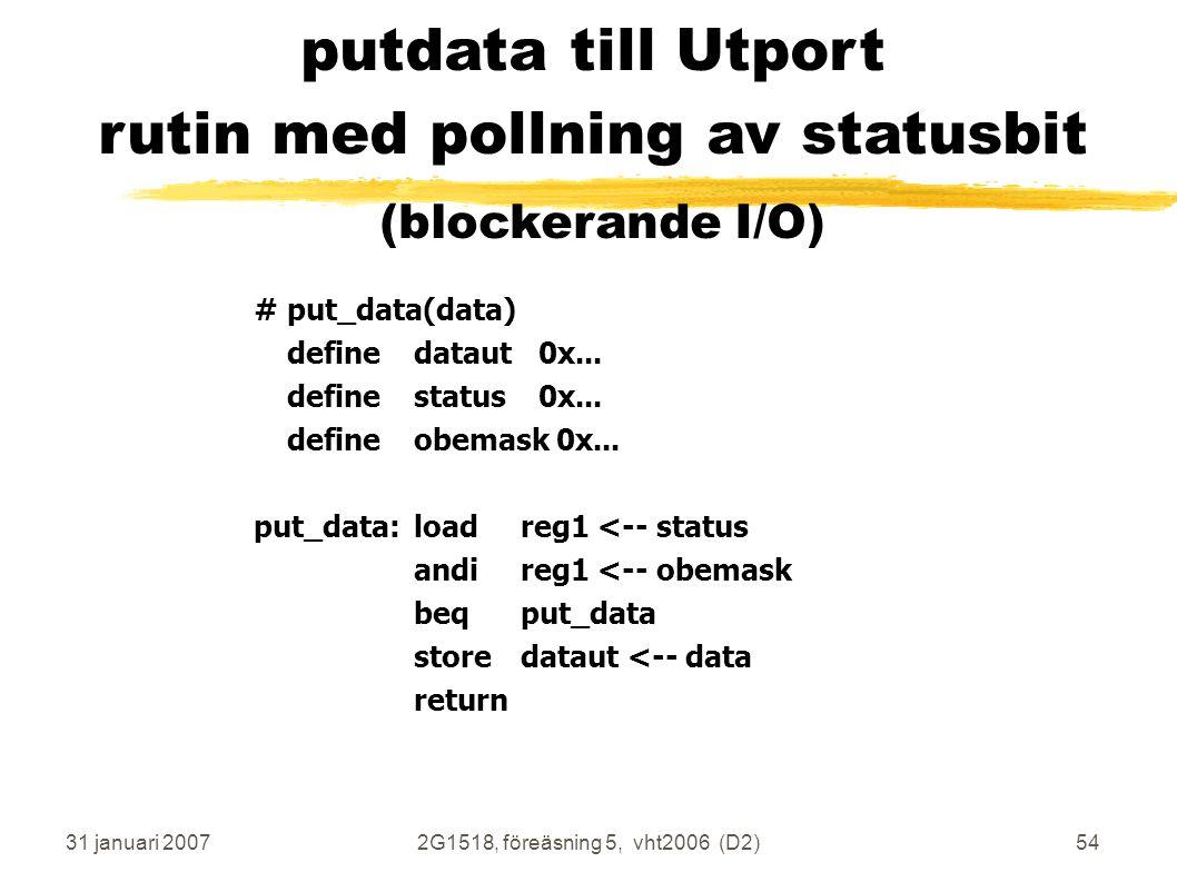 31 januari 20072G1518, föreäsning 5, vht2006 (D2)54 #put_data(data) definedataut 0x...