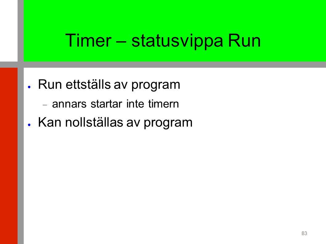 83 Timer – statusvippa Run ● Run ettställs av program  annars startar inte timern ● Kan nollställas av program