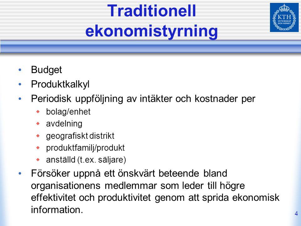 4 Traditionell ekonomistyrning Budget Produktkalkyl Periodisk uppföljning av intäkter och kostnader per  bolag/enhet  avdelning  geografiskt distri