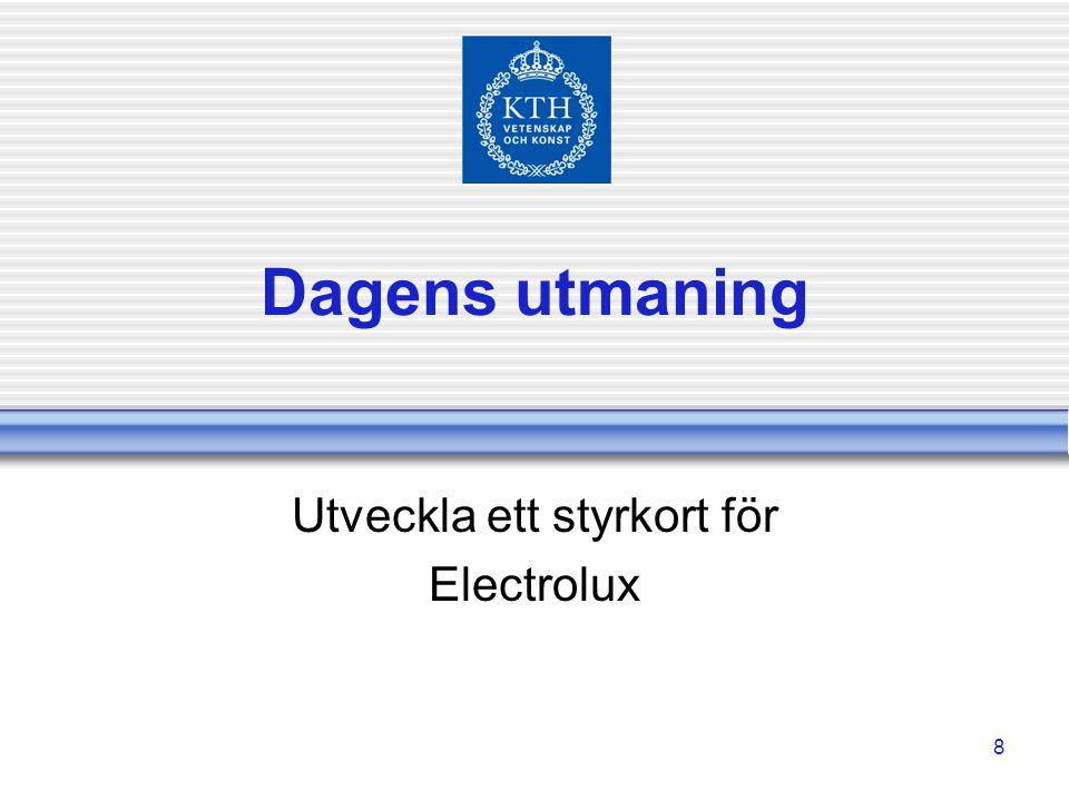8 Dagens utmaning Utveckla ett styrkort för Electrolux