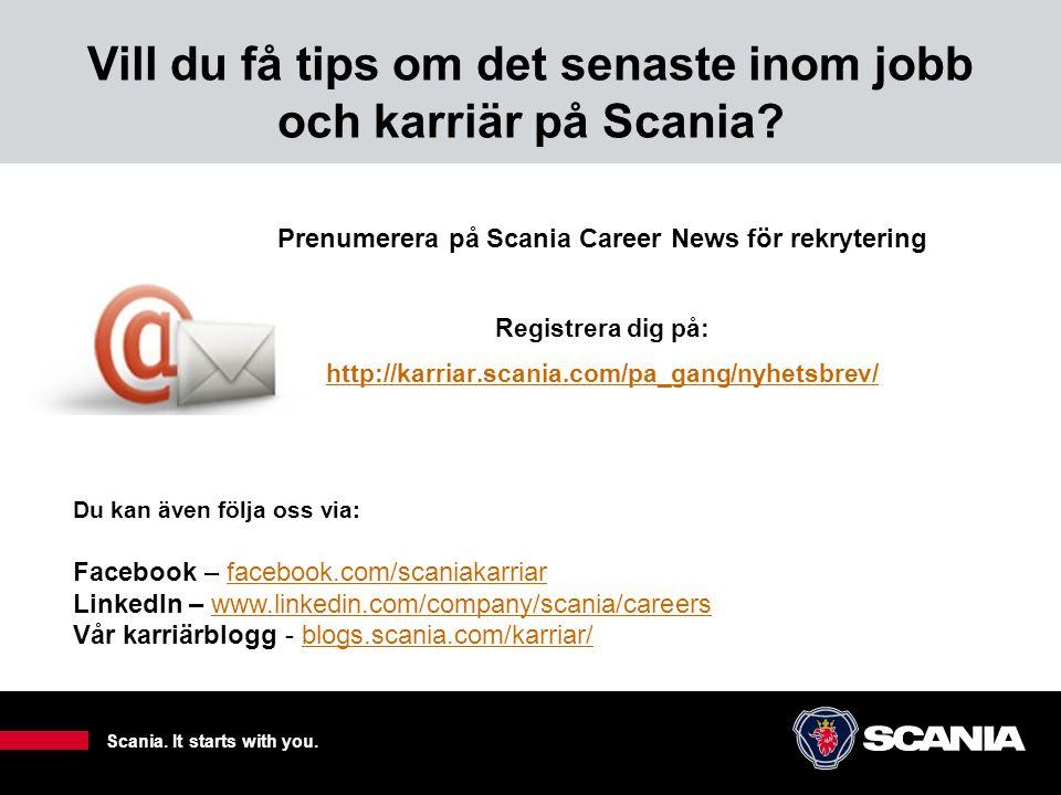 Prenumerera på Scania Career News för rekrytering Registrera dig på: http://karriar.scania.com/pa_gang/nyhetsbrev/ Scania. It starts with you. Vill du