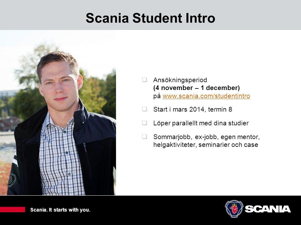 Scania Student Intro  Ansökningsperiod (4 november – 1 december) på www.scania.com/studentintrowww.scania.com/studentintro  Start i mars 2014, termi