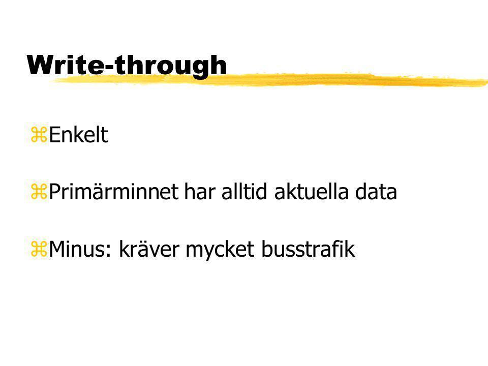 Write-through zEnkelt zPrimärminnet har alltid aktuella data zMinus: kräver mycket busstrafik
