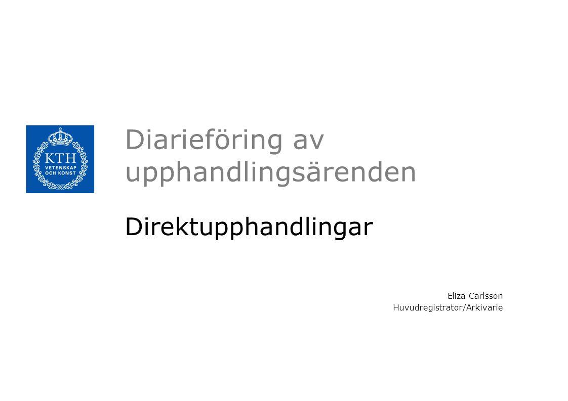 Diarieföring av upphandlingsärenden Direktupphandlingar Eliza Carlsson Huvudregistrator/Arkivarie