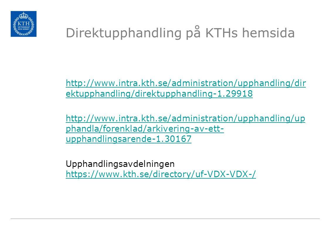 Direktupphandling på KTHs hemsida http://www.intra.kth.se/administration/upphandling/dir ektupphandling/direktupphandling-1.29918 http://www.intra.kth.se/administration/upphandling/up phandla/forenklad/arkivering-av-ett- upphandlingsarende-1.30167 Upphandlingsavdelningen https://www.kth.se/directory/uf-VDX-VDX-/ https://www.kth.se/directory/uf-VDX-VDX-/
