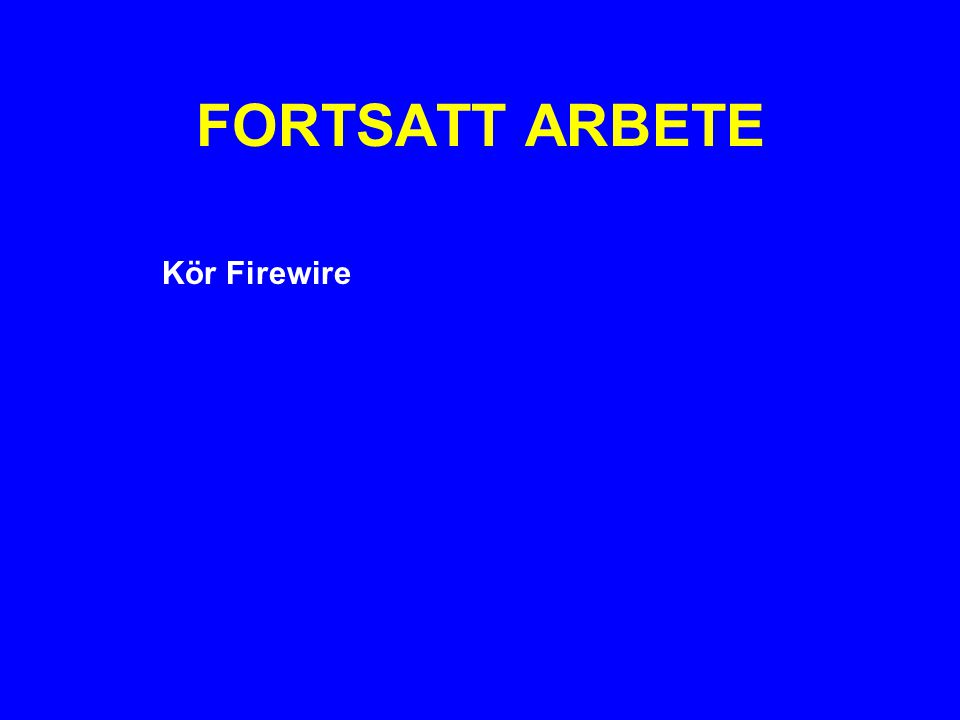 FORTSATT ARBETE Kör Firewire