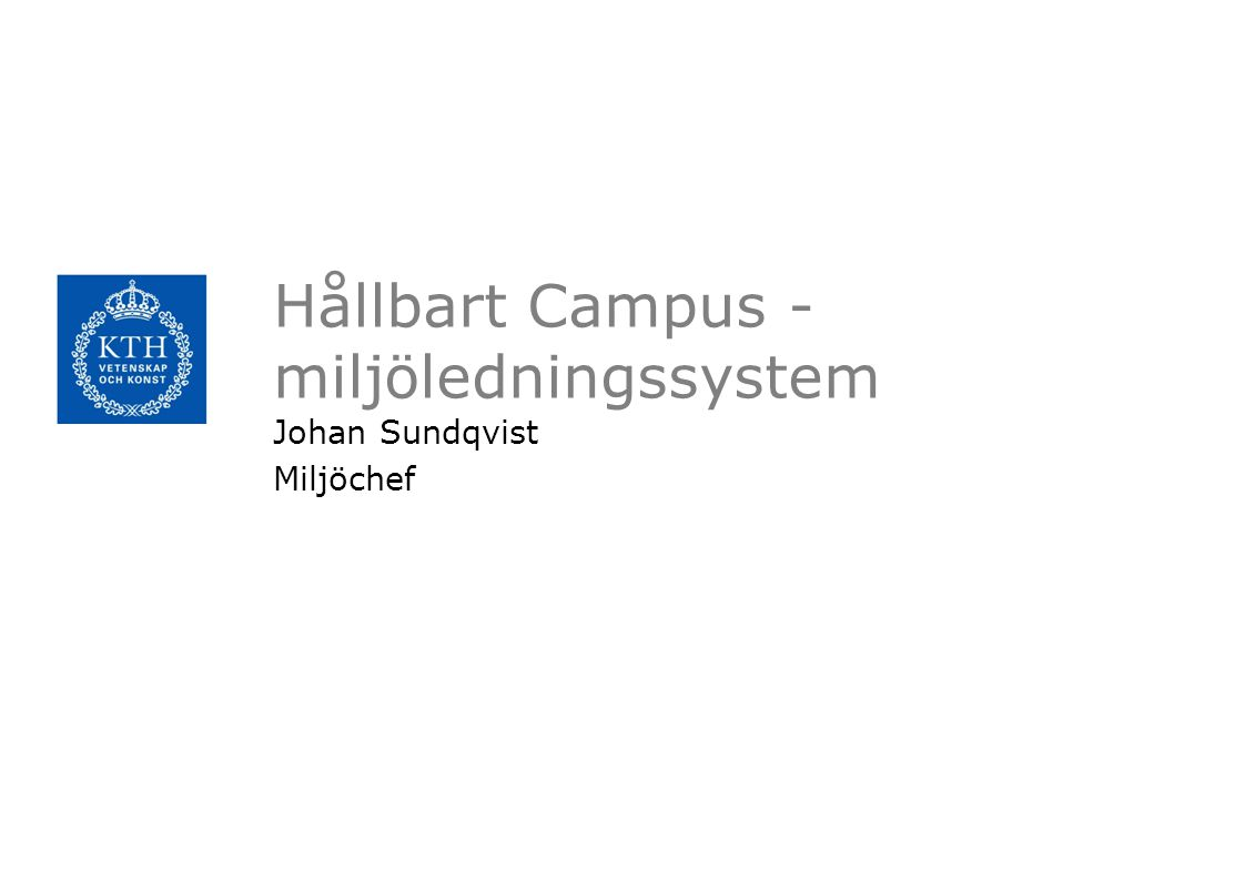 Hållbart Campus - miljöledningssystem Johan Sundqvist Miljöchef