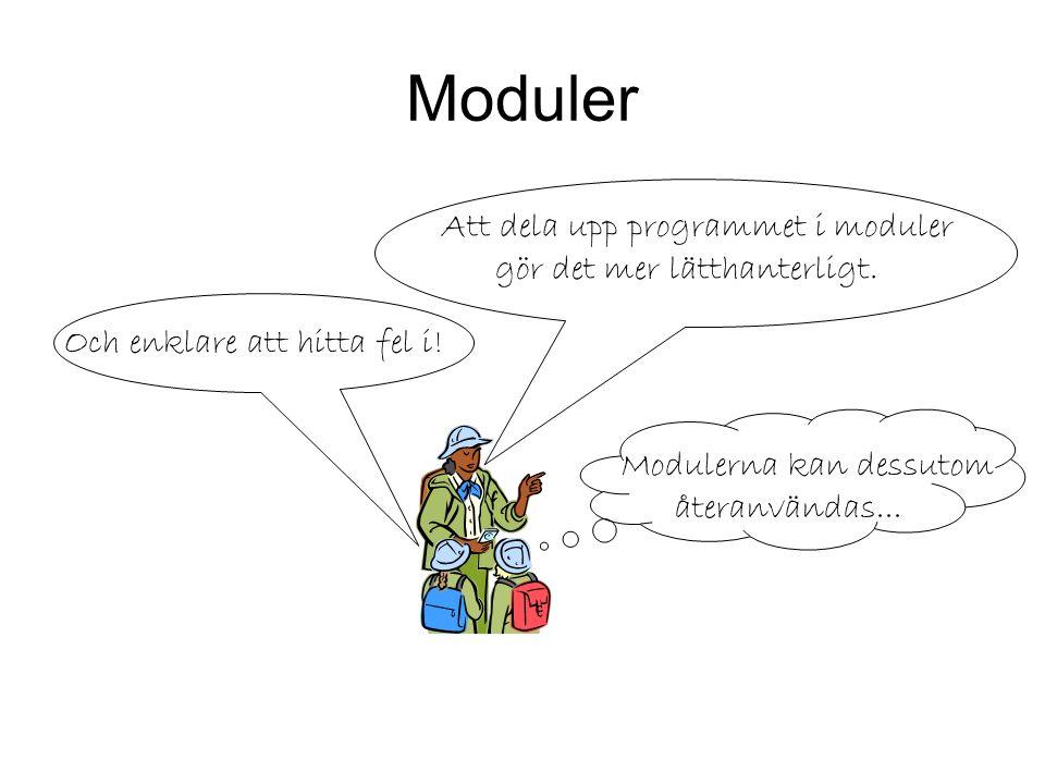 Moduler Att dela upp programmet i moduler gör det mer lätthanterligt. Och enklare att hitta fel i! Modulerna kan dessutom återanvändas...