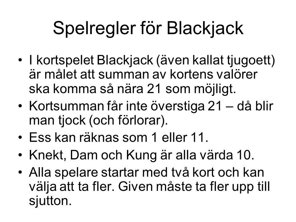 Spelregler för Blackjack I kortspelet Blackjack (även kallat tjugoett) är målet att summan av kortens valörer ska komma så nära 21 som möjligt. Kortsu