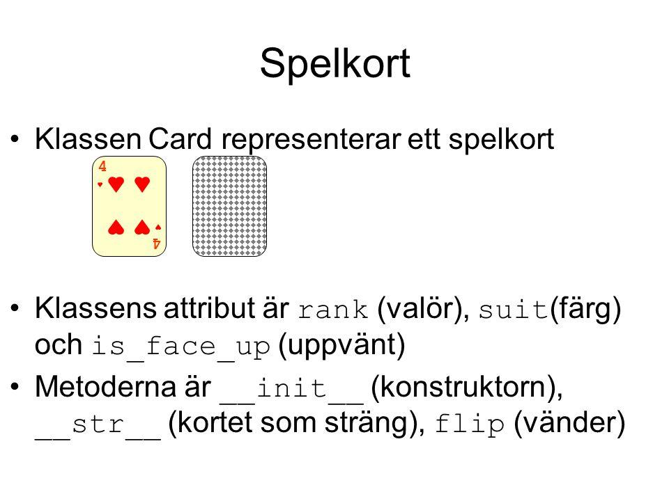 Spelkort Klassen Card representerar ett spelkort Klassens attribut är rank (valör), suit (färg) och is_face_up (uppvänt) Metoderna är __init__ (konstruktorn), __str__ (kortet som sträng), flip (vänder) 4 4