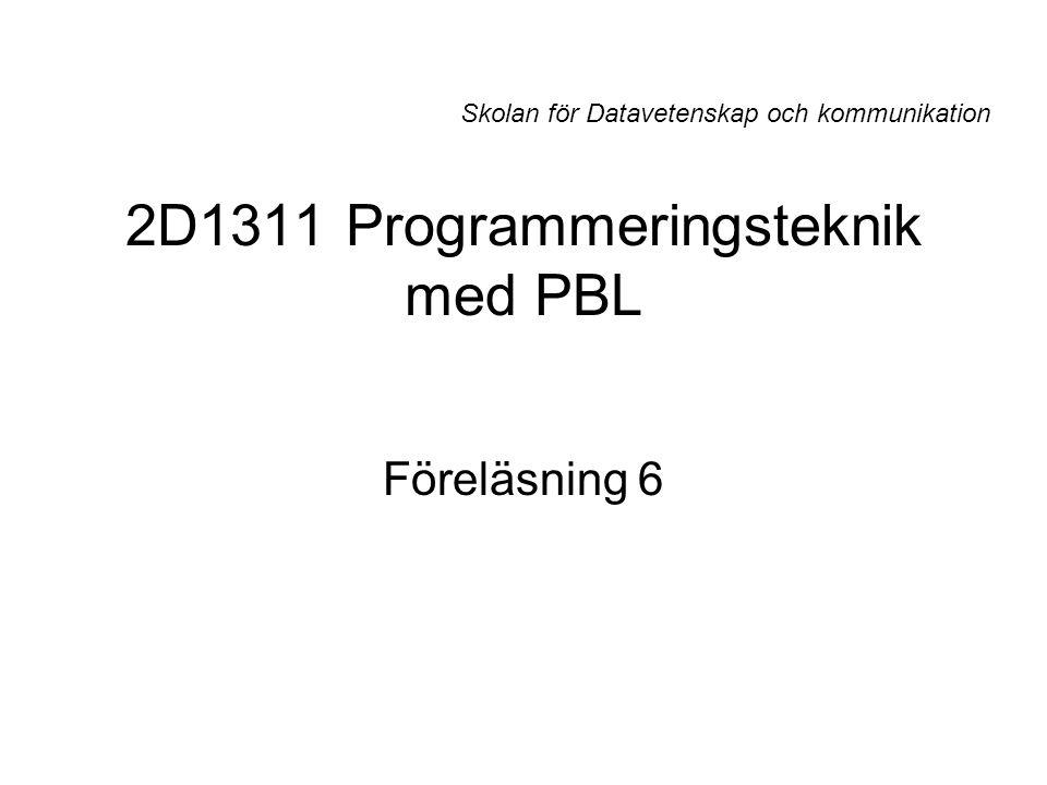 2D1311 Programmeringsteknik med PBL Föreläsning 6 Skolan för Datavetenskap och kommunikation