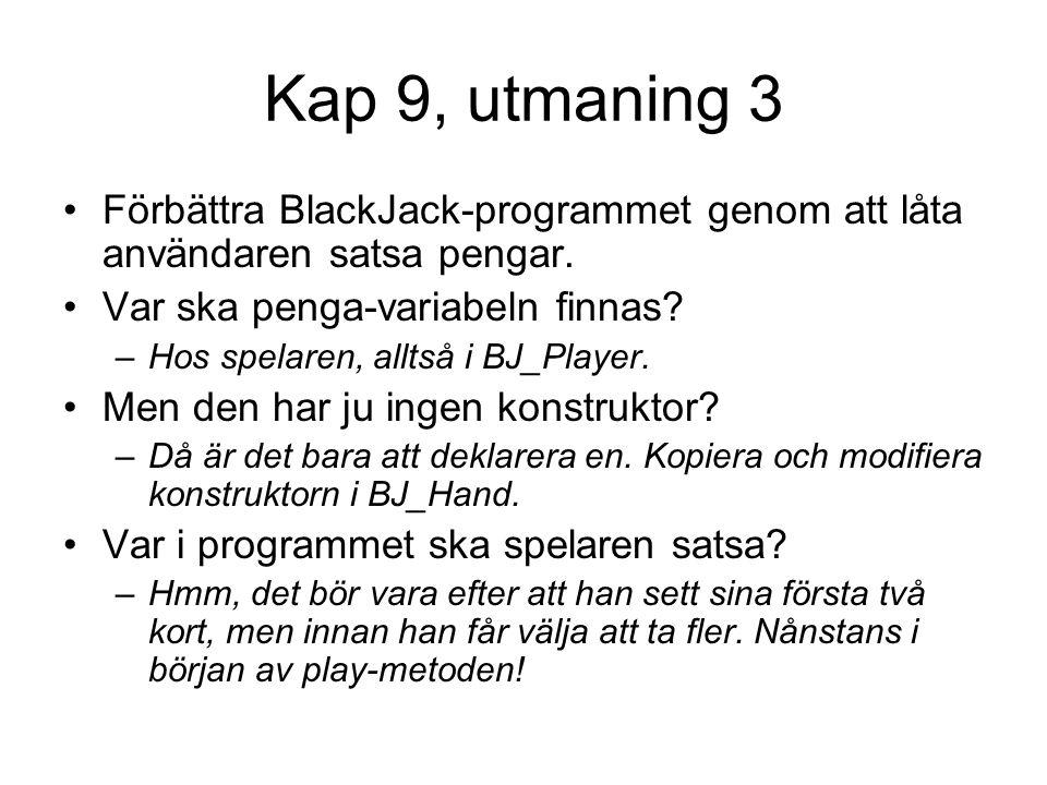 Kap 9, utmaning 3 Förbättra BlackJack-programmet genom att låta användaren satsa pengar.